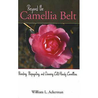 Beyond the Camellia Belt - Breeding - Propagating and Growing Cold-Har