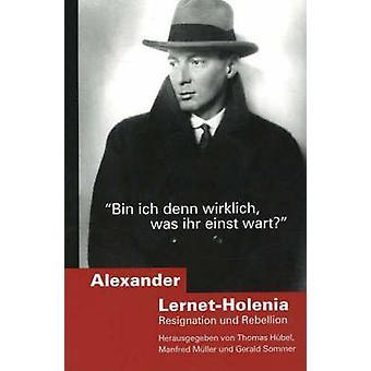 Alexander Lernet-Holenia - Resignation und Rebellion (Bin ich denn wir