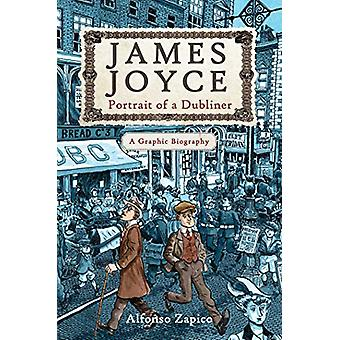 James Joyce - Portrait of a Dublineraa Graphic Biography by Alfonso Za