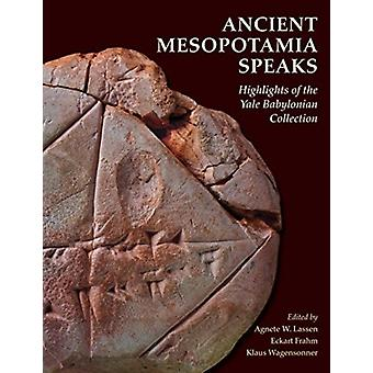 Ancient Mesopotamia Speaks  Highlights of the Yale Babyloni by Agnete W Lassen