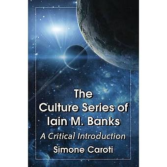 The Culture Series of Iain M. Banks - A Critical Introduction by Simon