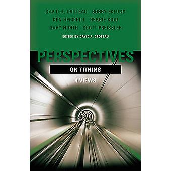 Perspectives on Tithing - Four Views by David A. Croteau - 97808054497
