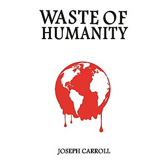 Waste of Humanity by Joseph Carroll