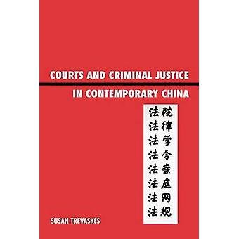 Courts and Criminal Justice in Contemporary China by Trevaskes & Sue