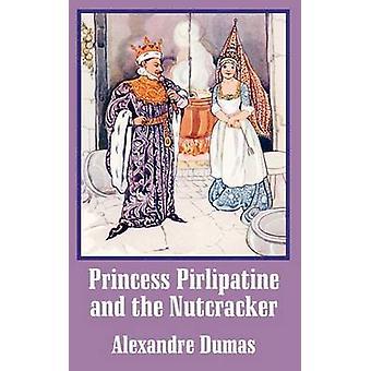 Princess Pirlipatine and the Nutcracker by Dumas & Alexandre
