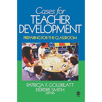 Cases for Teacher Development Preparing for the Classroom by Goldblatt & Patricia F.