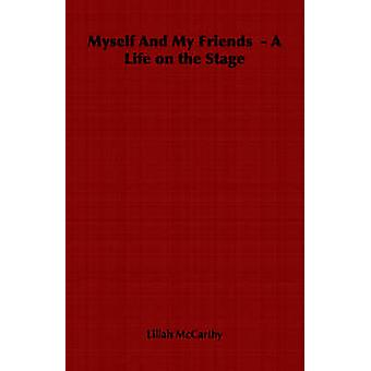 Myself And My Friends   A Life on the Stage by McCarthy & Lillah