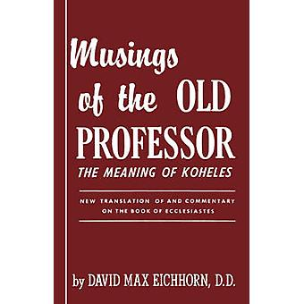 Musings of the Old Professor by Eichhorn & David Max