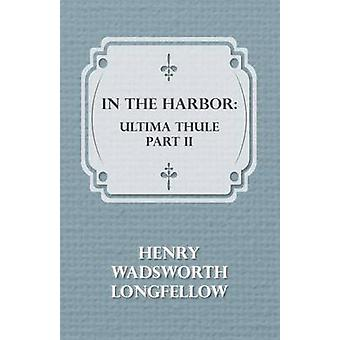 In the Harbor Ultima Thule  Part II by Longfellow & Henry Wadsworth