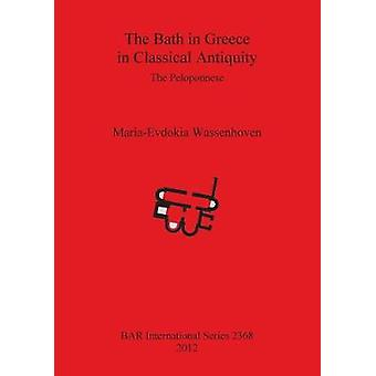 The Bath in Greece in Classical Antiquity The Peloponnese by Wassenhoven & MariaEvdokia