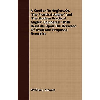 A   Caution to Anglers Or The Practical Angler and The Modern Practical Angler Compared With Remarks Upon the Decrease of Trout and Proposed Re by Stewart & William C.