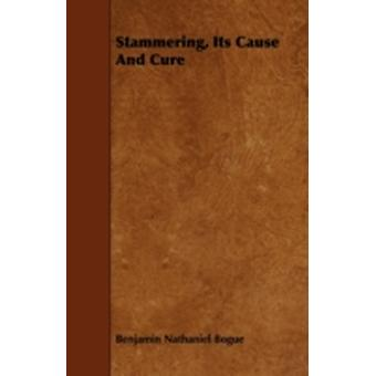 Stammering Its Cause and Cure by Bogue & Benjamin Nathaniel