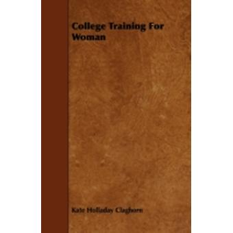 College Training For Woman by Claghorn & Kate Holladay