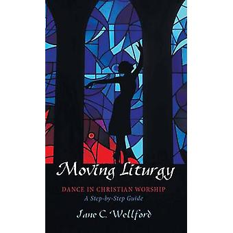 Moving Liturgy by Wellford & Jane C.