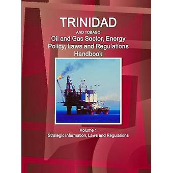 Trinidad and Tobago Oil and Gas Sector Energy Policy Laws and Regulations Handbook Volume 1 Strategic Information Laws and Regulations by IBP & Inc.