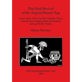 The Final Revival of the Aegean Bronze Age A case study of the Argolid Corinthia Attica Euboea the Cyclades and the Dodecanese during LH IIIC Middle by Thomatos & Marina