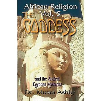 AFRICAN RELIGION VOLUME 5 THE GODDESS AND THE EGYPTIAN MYSTERIESTHE PATH OF THE GODDESS THE GODDESS PATH by Ashby & Muata