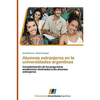 Alumnos Extranjeros En La Universidades Argentinas by Riveros Lucia