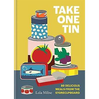 Take One Tin - 80 delicious meals from the storecupboard by Lola Milne
