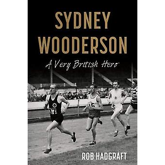 Sydney Wooderson - A Very British Hero by Rob Hadgraft - 9781912575350