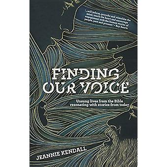 Finding Our Voice - Unsung Lives from the Bible Resonating with Storie