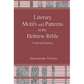 Literary Motifs and Patterns in the Hebrew Bible - Collected Essays by