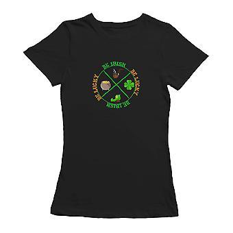 St Patrick's Day Be Irish Be Lucky Graphic Women's T-shirt