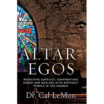 Altar-Egos - Building Trust Openness and Truth in the Church by Cal Le