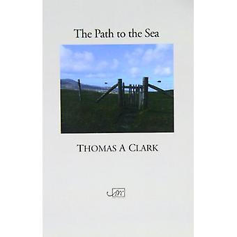 The Path to the Sea by Thomas A. Clark - 9781904614227 Book