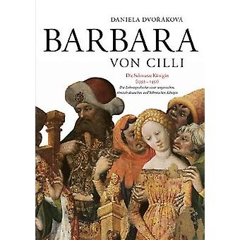 Barbara von Cilli: Die schwarze Koenigin (1392–1451)