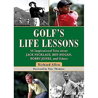 The Golf's Life Lessons: 55 Inspirational Tales about Jack Nicklaus, Ben Hogan, Bobby Jones, and Others
