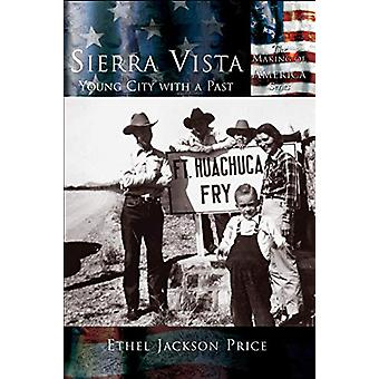 Sierra Vista - - Young City with a Past by Ethel Jackson Price - 978158