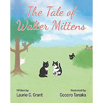 The Tale of Walter Mittens by Laurie Grant - 9781646703234 Book