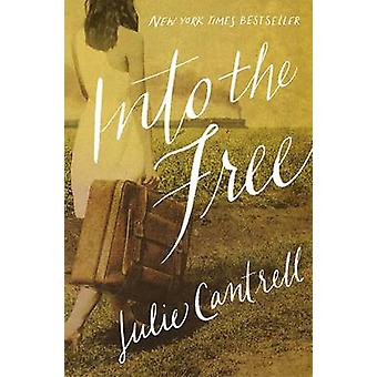 Into the Free af Julie Cantrell