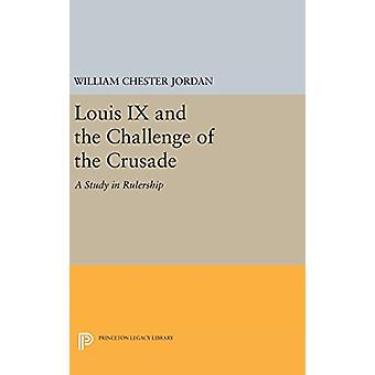 Louis IX and the Challenge of the Crusade - A Study in Rulership by Wi