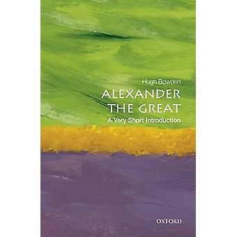 Alexander the Great A Very Short Introduction by Hugh Bowden