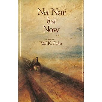 Not Now But Now by M F K Fisher