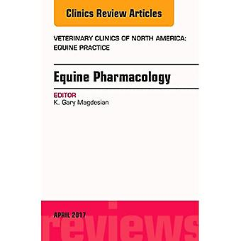 Equine Pharmacology, An Issue of Veterinary Clinics� of North America: Equine Practice (The Clinics: Veterinary Medicine)