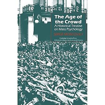 The Age of the Crowd: A Historical Treatise on Mass Psychology