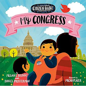 Citizen Baby My Congress por Megan E Bryant & Daniel Prosterman & Ilustrado por Micah Player