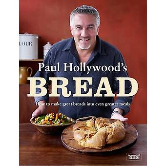 Paul Hollywood's Bread - How to Make Great Breads into Even Greater Me
