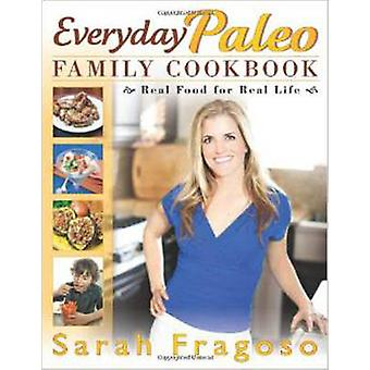 Hverdagens Paleo familie kogebog - rigtig mad til virkelige liv af Sarah Frag