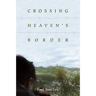 Crossing Heaven's Border by Hark Joon Lee - 9781931368360 Book