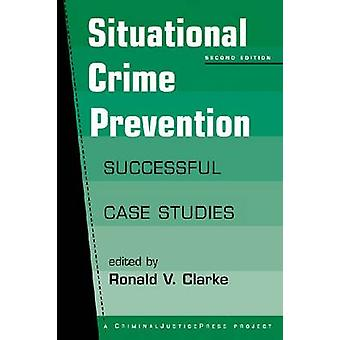 Situational Crime Prevention - Successful Case Studies (2nd Revised ed