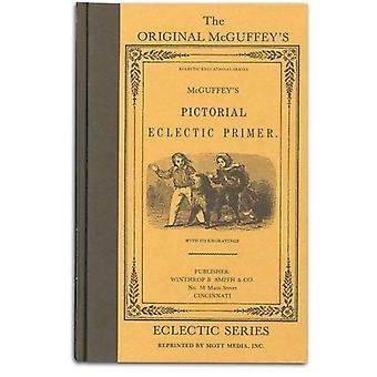 McGuffey's Eclectic Pictorial Primer (McGuffey's Readers)