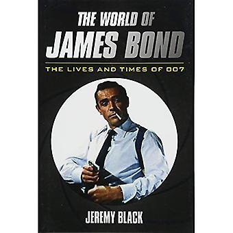 Die Welt von James Bond: das Leben und die Zeiten von 007