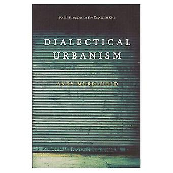 Dialectical Urbanism: Social Struggles in the Capitalist City