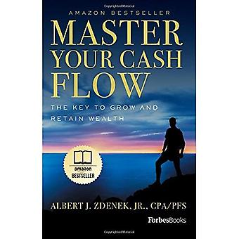 Master Your Cash Flow: The Key to Grow and Retain Wealth
