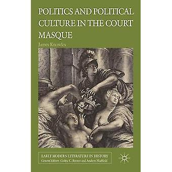Politics and Political Culture in the Court Masque by Knowles & James