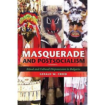 Maskerade og Postsocialism Ritual og kulturelle ekspropriationen i Bulgarien af Creed & Gerald W.